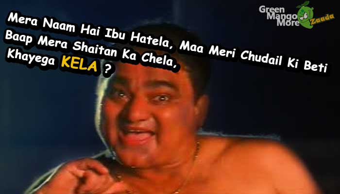 Mera Naam Hai Ibu Hatela. Maa Meri Chudail Ki Beti, Baap Mera Shaitan Ka Chaila...Khayega Kela? Gunda movie dialogue