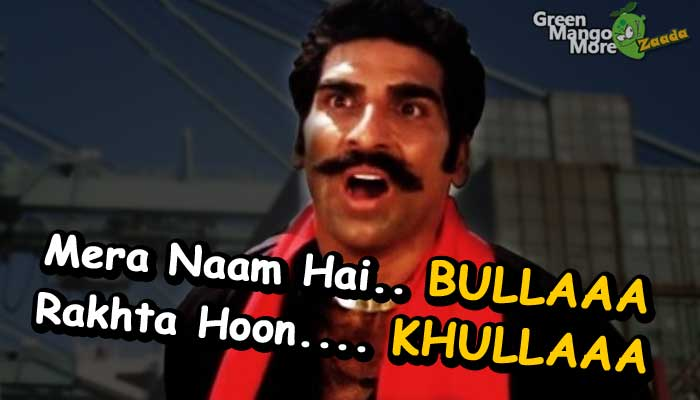 Mera naam hai bulla, rakhta hu khulla. Gunda movie dialogue